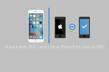 O que é modo DFU? Como colocar iPhone 6 em modo DFU